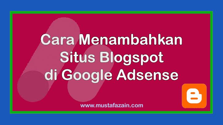 Cara Menambahkan Situs Blogspot ke Google Adsense