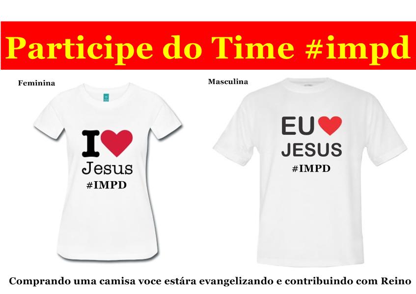 01b0193b4 ... Visão é Evangelizar através da Camiseta  IMPD Eu amo Jesus! Olha só o  que você vai ganhar de Brinde ao se Alistar no Time  IMPD solicitando sua  camisa!