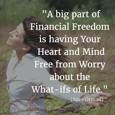 "50 Financial Freedom Quotes: ""A big part of financial freedom is having your heart and mind free from worry about the what-ifs of life."" - Suze Orman"