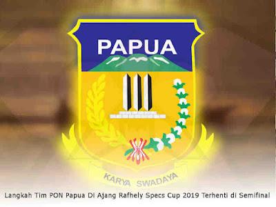 Langkah Tim PON Papua Di Ajang Rafhely Specs Cup 2019 Terhenti di Semifinal
