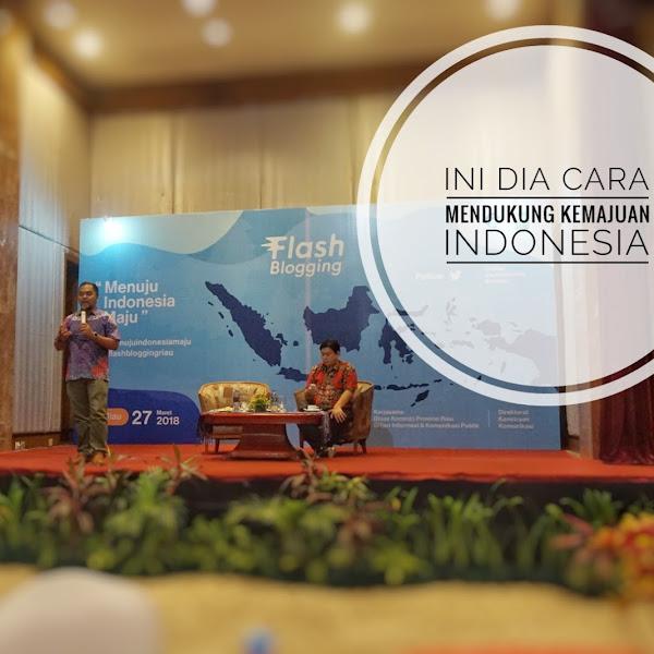 Ini Dia Cara Mendukung Kemajuan Indonesia