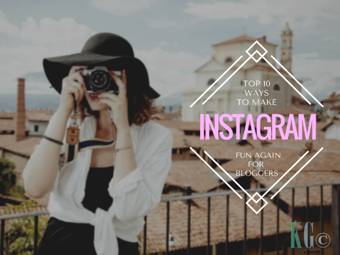 top 10 ways to make instagram fun again for bloggers and content producers while boosting engagement rates