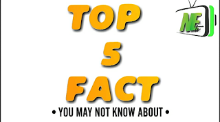 NEWS:TOP 5 FACT YOU DON'T KNOW ABOU