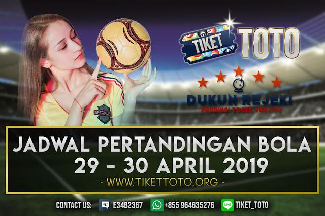 JADWAL PERTANDINGAN BOLA TANGGAL 29 – 30 APRIL 2019