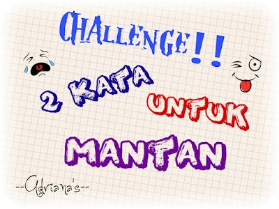 Challenge: Dua Kata Untuk Mantan