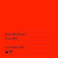 Bessy Talks Turkey 1984 --> 2018