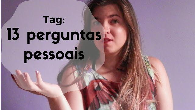 Vídeo: Tag - 13 perguntas pessoais