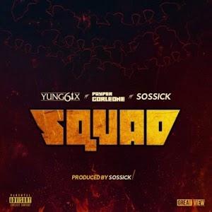 (Music) Yung6ix 'Squad' ft Payper x Sossick