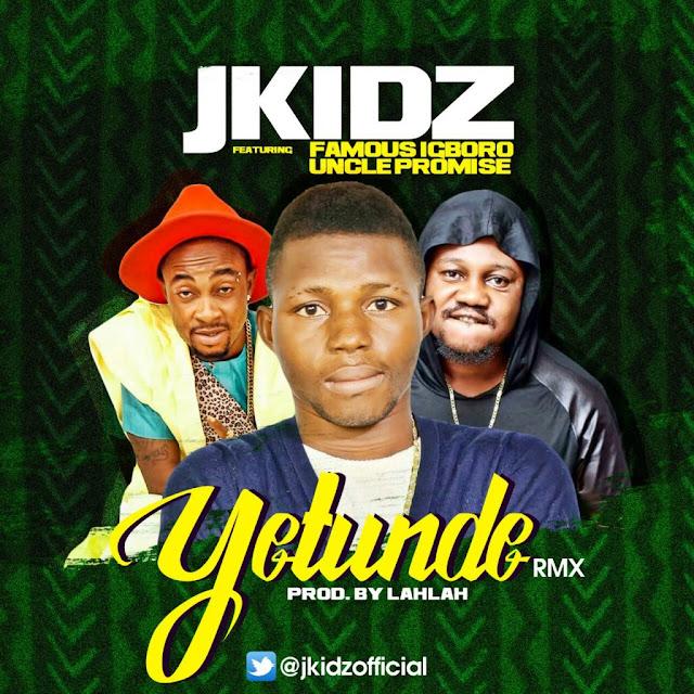 J Kidz Ft. Famous Igboro x Uncle Promise – Yetunde Remix