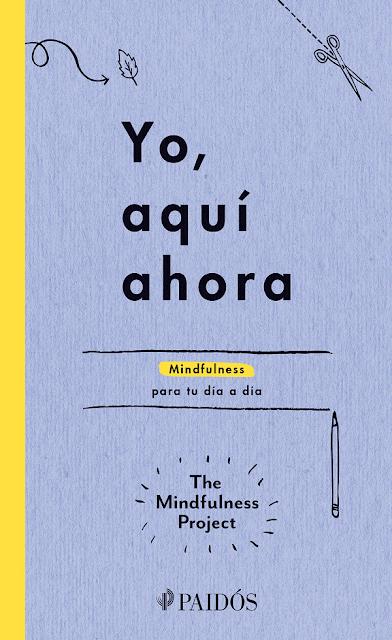 Yo, aqui ahora. Mindfulness para tu dia a dia (The Mindfulness Project)