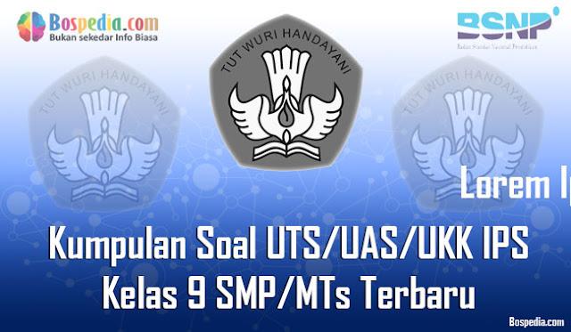 Kumpulan Soal UTS/UAS/UKK IPS Kelas 9 SMP/MTs Terbaru dan Terupdate