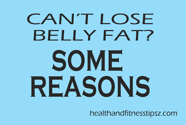 Why Can't I Lose Belly Fat: Some Reasons