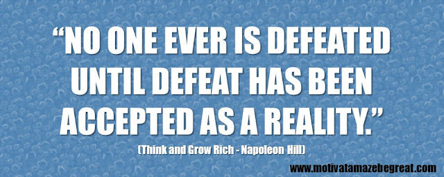 "56 Best Think And Grow Rich Quotes by Napoleon Hill: ""No one ever is defeated until defeat has been accepted as a reality."""