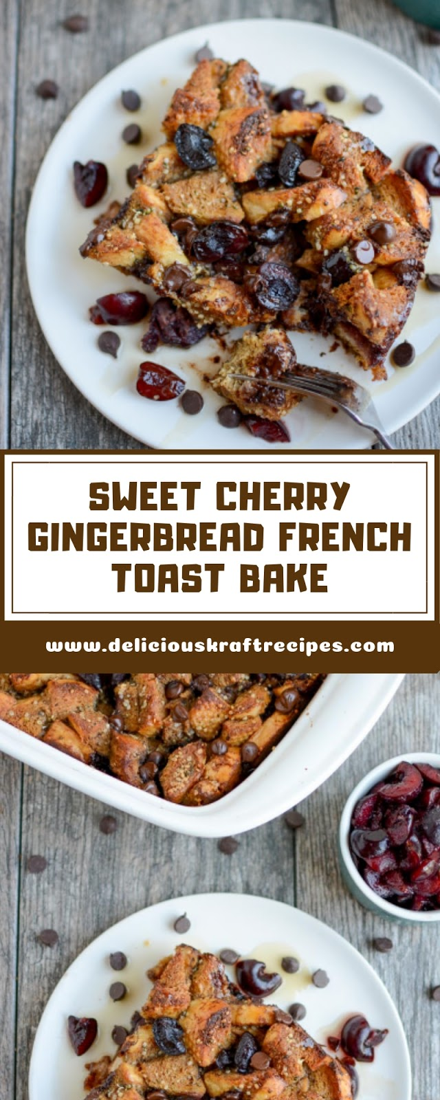 SWEET CHERRY GINGERBREAD FRENCH TOAST BAKE