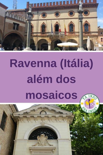 O que ver em Ravenna (Itália) além dos mosaicos?