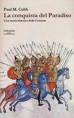 La conquista del Paradiso Una storia islamica delle crociate di Paul M. Cobb