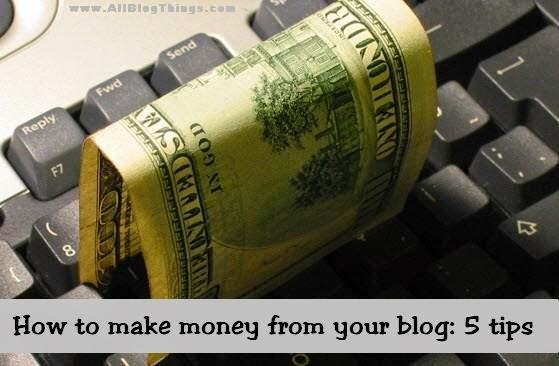 How to make money from your blog: 5 tips