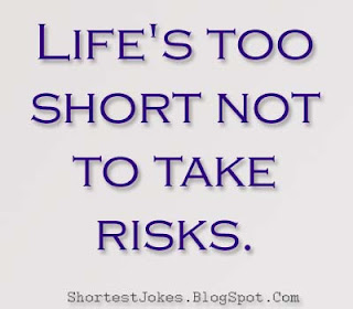 Life's too short not to take risks joeks