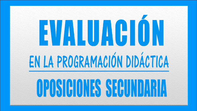 evaluación programacion didactica oposiciones secundaria y FP. Economía, Matemáticas, Lengua, Inglés, Filosofía, Francés, Dibujo, Educación Física, Tecnología, Biología, Física y Quimica, Geografía e Historia, FOL, ADE y Formación Profesional en general.