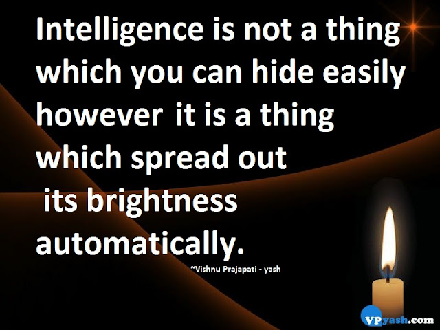 Intelligence is not a thing which you can hide easily inspiring quotes