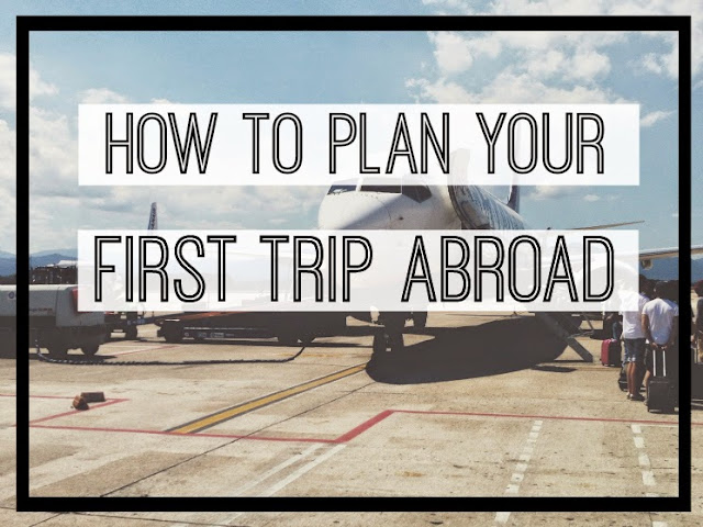 How To Plan Your First Trip Abroad