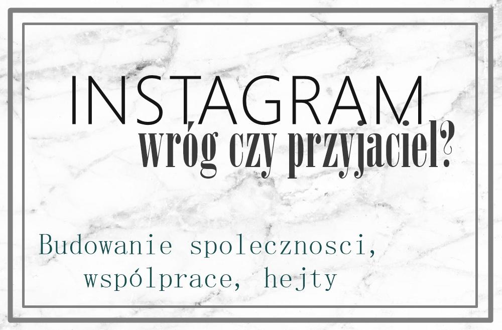 Instagram- wróg czy przyjaciel? Budowanie społeczności, współprace, hejty