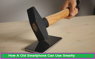 Latest Tips For Your Old Smartphone Use