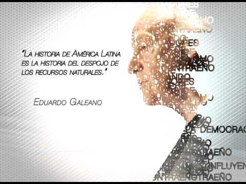 """""""La historia de América Latina es la historia del despojo de los recursos naturales."""" Frases de Eduardo Galeano"""