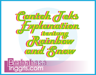 Contoh Explanation Text about Snow & Rainbow