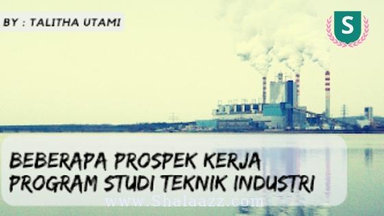 Beberapa Prospek Kerja Program Studi Teknik Industri