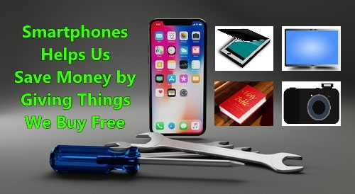 Smartphones save money for us by giving tools and equipment for free that we usually buy in stores.