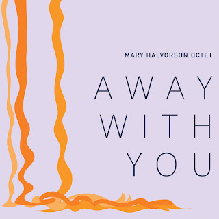 Mary Halvorson Octet, Away with You