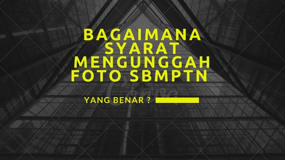 Cara Mengunggah Foto yang Benar dalam SBMPTN