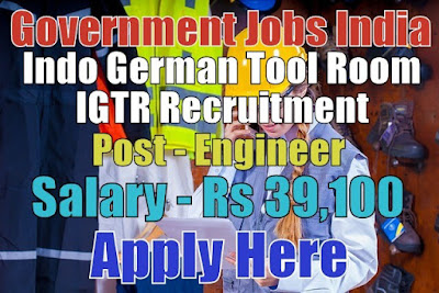Indo German Tool Room IGTR Recruitment 2017 Ahmedabad