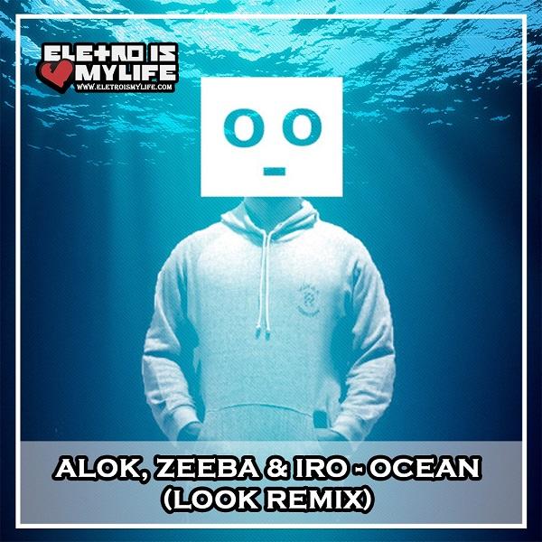 Alok, Zeeba & IRO - Ocean (Look Remix)