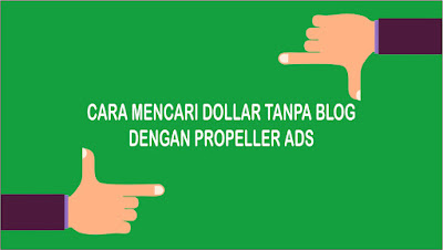 Cara Menghasilkan Dollar di Internet Tanpa Blog Dengan PropellerADS