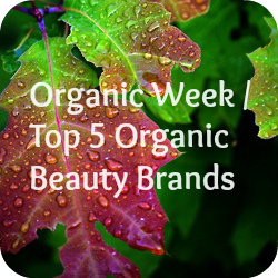 Organic Week / Top 5 Organic Beauty Brands