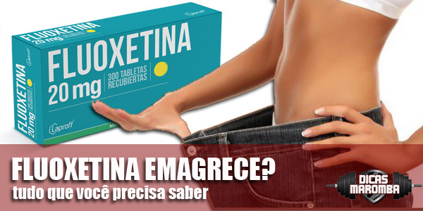 http://www.dicasmaromba.com.br/2016/05/fluoxetina-emagrece.html
