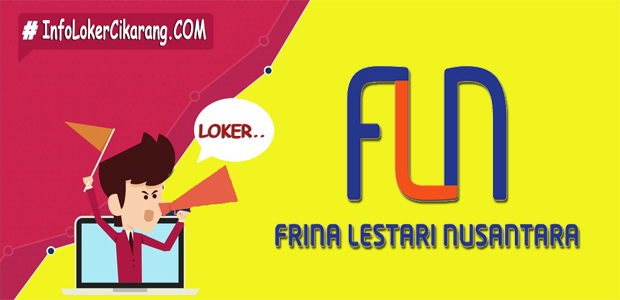 Lowongan Kerja PT. Frina Lestari Nusantara Kawasan GIIC