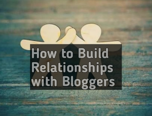 How to Build a Relationships With Bloggers