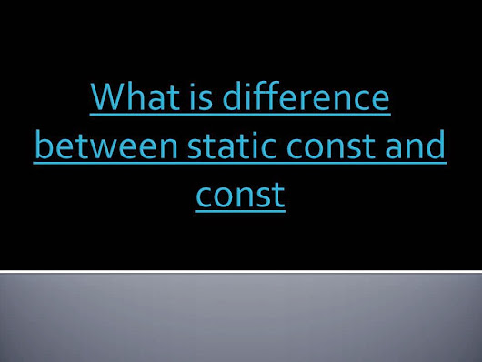 What is difference between static const and const in C with Example Code