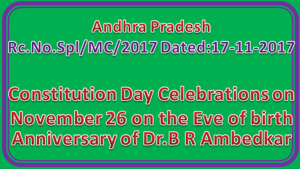 Rc.No.Spl/MC/2017 || Constitution Day Celebrations on November 26 on the Eve of birth Anniversary of Dr.B R Ambedkar - instructions -Issued