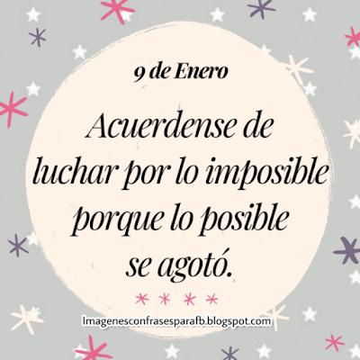 """Acuerdense de luchar por lo imposible porque lo posible se agotó"""""""