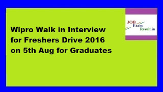 Wipro Walk in Interview for Freshers Drive 2016 on 5th Aug for Graduates
