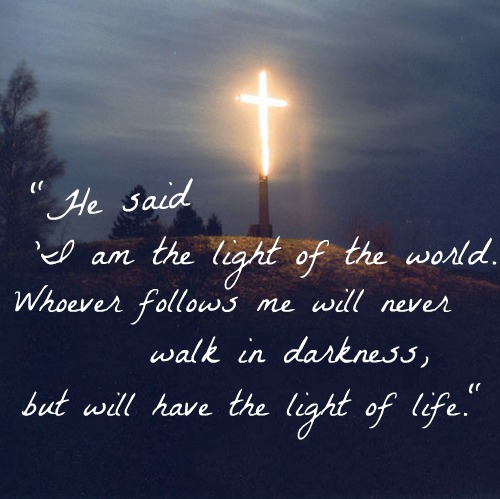 He Said I Am The Light Of The World Whoever Follows Me Will Never