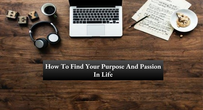 How To Find Your Purpose And Passion In Life