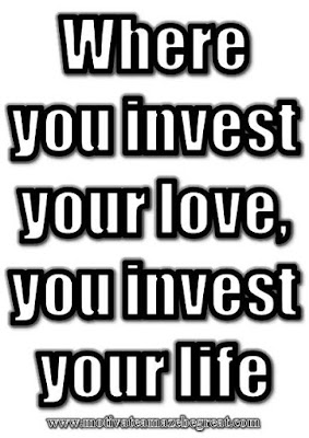 "Motivational Pictures Quotes, Facebook Page, MotivateAmazeBeGREAT, Inspirational Quotes, Motivation, Quotations, Inspiring Pictures, Success, Quotes About Life, Life Hack: ""Where you invest your love, you invest your life."""