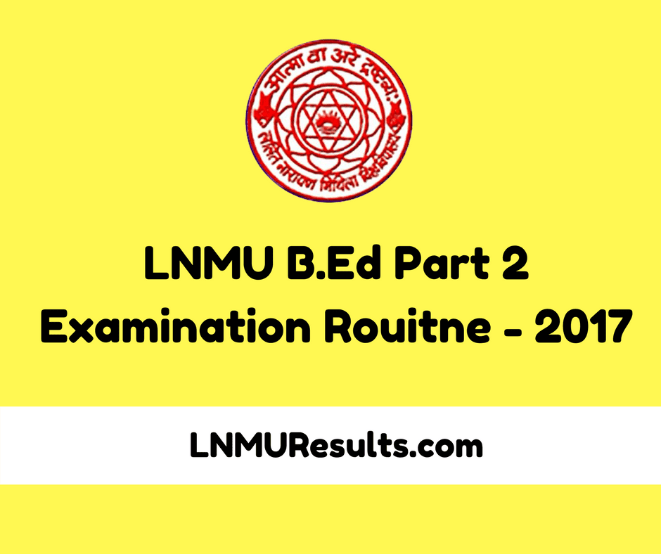 LNMU B.Ed Part 2 Examination Routine and Admit Card 2017