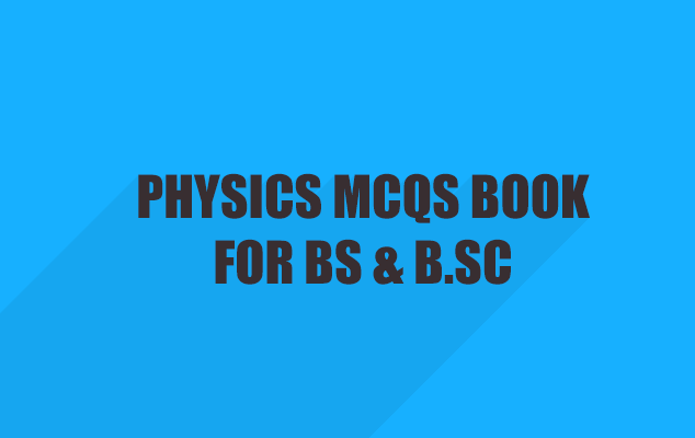 Physics MCQs Book For B.S and B.Sc Students