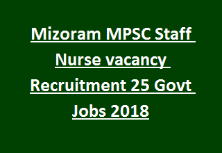 Mizoram MPSC Staff Nurse vacancy Recruitment Notification 25 Govt Jobs 2018